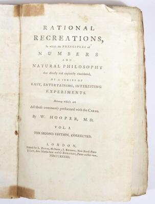 Hooper (W.) RATIONAL RECREATIONS IN WHICH THE PRINCIPLES OF NUMBERS AND NATURAL PHILOSOPHY ARE CLEARLY...ELUCIDATED second edition, 3 vol., engraved plates, many folding, contemporary calf-backed boards, spines worn, 8vo, L. Davis & J. Robson, 1783. - 3