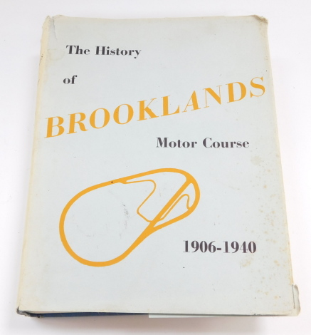 Boddy (William). The History of Brooklands Motor Course, 1906-1940, first edition with a foreword by Lord Brabazon of Tara, with dust wrapper, published by Grenville Production, printed by Tee & Whitten & J Mead Ltd, London 1957.